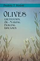 Olives - Cultivation, Oil-Making, Pickling, Diseases