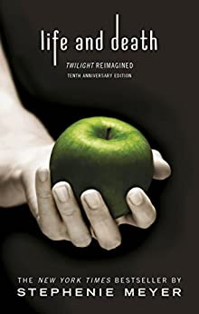 Twilight Tenth Anniversary/Life and Death Dual Edition: Twilight Reimagined (Twilight Saga Book 12) by [Meyer, Stephenie]