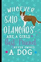 Whoever Said Diamonds Are A Girls Best Friend Never Owned A Dog: Border Collie Dog Journal Lined Blank Paper