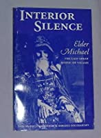 Interior Silence: Elder Michael, the Last Great Mystic of Valaam (The Acquisition of the Holy Spirit in Russia Series ; Vol. 7)