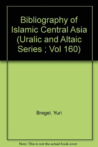 Download Bibliography of Islamic Central Asia (Uralic and Altaic Series ; Vol 160) 0933070357