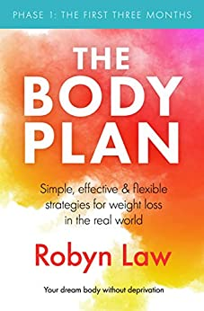 The Body Plan: Simple, effective and flexible strategies for permanent weight loss in the real world by [Law, Robyn]