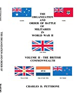 The Organization and Order of Battle of Militaries in World War II: Volume II - The British Commonwealth