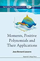 Moments, Positive Polynomials And Their Applications (Optimization and Its Applications)