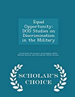 Equal Opportunity: Dod Studies on Discrimination in the Military - Scholar's Choice Edition