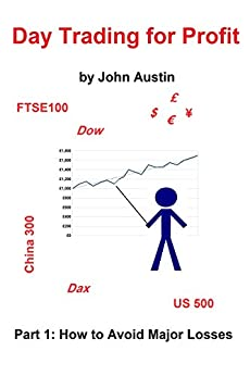 Day Trading for Profit: Part 1: How to Avoid Major Losses by [Austin, John]