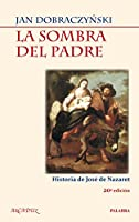 La sombra del padre / The Father's Shadow: Historia De Jose De Nazaret / History of Saint Joseph (Arcaduz)