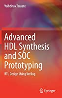Advanced HDL Synthesis and SOC Prototyping: RTL Design Using Verilog
