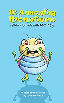 [Meredith, Dawn]の12 Annoying Monsters: Self-talk for kids with anxiety (English Edition)