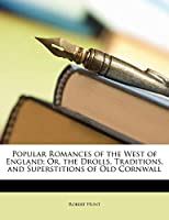 Popular Romances of the West of England; Or, the Drolls, Traditions, and Superstitions of Old Cornwall