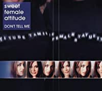 Don't Tell Me by Sweet Female Attitude