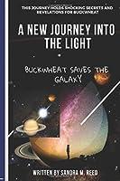 A New Journey Into the Light: Buckwheat Saves the Galaxy (Buckwheat's Journey)