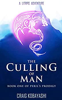The Culling of Man: A LitRPG Apocalypse (Peril's Prodigy Book 1) by [Kobayashi, Craig]