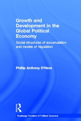 Download Growth and Development in the Global Political Economy: Modes of Regulation and Social Structures of Accumulation (Routledge Frontiers of Political Economy) 0415296528