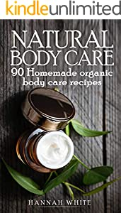 Natural body care: 90 Homemade organic body care recipes (English Edition)