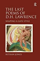 The Last Poems of D.H. Lawrence: Shaping a Late Style