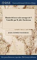 Histoire de la Vie Et Des Ouvrages de P. Corneille: Par M. Jules Taschereau