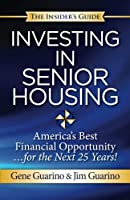 "Insider's Guide to Investing in Senior Housing: ""America's Best Financial Opportunity for the Next 25 Years!"""