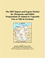 The 2007 Import and Export Market for Margarine and Edible Preparations of Animal or Vegetable Fats or Oils in Germany