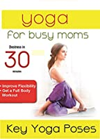 Yoga For Busy Moms: Key Yoga Poses [DVD]