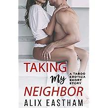 Taking My Neighbor: A Taboo Erotica Short Story