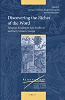 Discovering the Riches of the Word: Religious Reading in Late Medieval and Early Modern Europe (Intersections)
