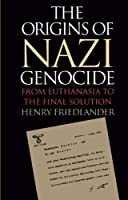 The Origins of Nazi Genocide: From Euthanasia to the Final Solution by Henry Friedlander(1997-09-22)