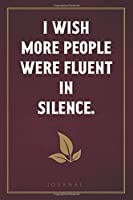 I Wish More People Were Fluent In Silence: Funny Saying Blank Lined Notebook - Great Appreciation Gift for Coworkers, Colleagues, and Staff Members (Daily Writing Journal)