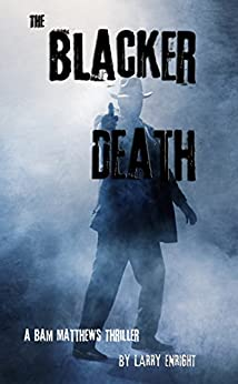 The Blacker Death: An Ebola Thriller by [Enright, Larry]