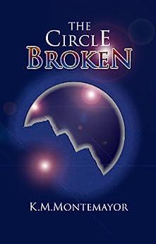 The Circle Broken by [Montemayor, K.M.]