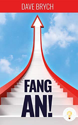 Download Fang an!: Werde ein Umsetzer! Agiles Projektmanagement und Unternehmertum (German Edition) B07HZ2245Y