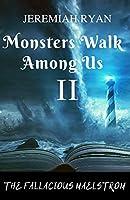 Monsters Walk Among Us II: The Fallacious Maelstrom