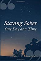 Staying Sober One Day at a Time: A Prompt Journal Notebook for Overcoming Addiction While Attending Alcoholics Anonymous to Promote Your Sobriety