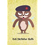 Evil Dictator Sloth: Funny Sloth Gag Journal Notebooks That Are Great For Birthday, Anniversary, Christmas, Graduation Gifts for Girls, Women, Men and Boys