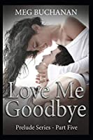 Love Me Goodbye (Prelude Series)
