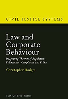 Law and Corporate Behaviour: Integrating Theories of Regulation, Enforcement, Compliance and Ethics (Civil Justice Systems Book 3) by [Hodges, Christopher]