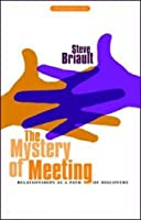 The Mystery of Meeting: Relationships As a Path of Discovery (Bringing Spirit to Life)