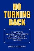 No Turning Back: A History of American Presbyterian Involvement in Sub-saharan Africa, 1833-2000