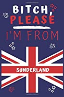 Bitch Please I'm From Sunderland: Perfect Gag Gift For Someone From Sunderland! | Blank Lined Notebook Journal | 120 Pages 6 x 9 Format | Office | Gift|