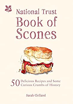 National Trust Book of Scones: Delicious recipes and odd crumbs of history by [Clelland, Sarah]