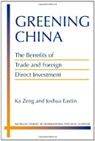 Greening China: The Benefits of Trade and Foreign Direct Investment (Michigan Studies in International Political Economy)