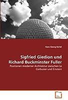 Sigfried Giedion und Richard Buckminster Fuller: Positionen moderner Architektur zwischen Le Corbusier und Einstein