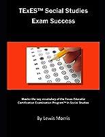 TExES Social Studies Exam Success: Master the key vocabulary of the Texas Educator Certification Examination Program in Social Studies