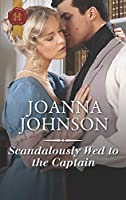 Scandalously Wed to the Captain (Harlequin Historical)