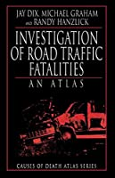 Investigation of Road Traffic Fatalities: An Atlas (Cause of Death Atlas Series)
