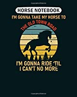 Horse  Notebook: im gonna take my horse to the old town road  College Ruled - 50 sheets, 100 pages - 8 x 10 inches