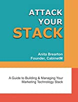 Attack Your Stack: A Guide to Building and Managing Your Marketing Technology Stack