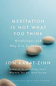 Meditation is Not What You Think: Mindfulness and Why It Is So Important (Coming to Our Senses Part 1) by [Kabat-Zinn, Jon]