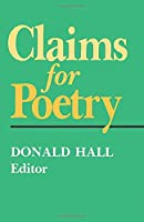 Claims for Poetry (Poets on poetry)