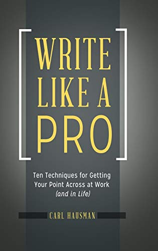Download Write Like a Pro: Ten Techniques for Getting Your Point Across at Work (And in Life) 1440844143